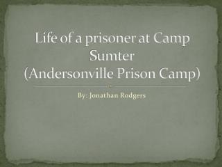 Life of a prisoner at Camp Sumter (Andersonville Prison Camp)