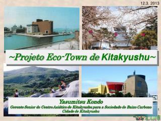 ~ Projeto  Eco-Town de  Kitakyushu ~