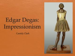 Edgar Degas: Impressionism