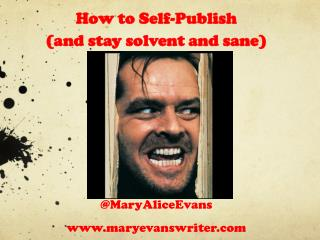 How to Self-Publish  (and stay solvent and sane)
