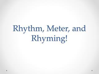 Rhythm, Meter, and Rhyming!