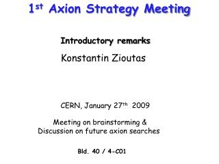 1 st  Axion Strategy Meeting Introductory remarks              Konstantin Zioutas