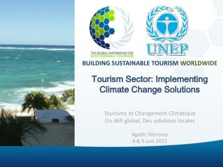 BUILDING SUSTAINABLE TOURISM  WORLDWIDE Tourism Sector: Implementing Climate Change Solutions