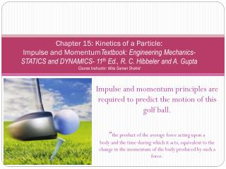 Impulse and momentum principles are required to predict the motion of this golf ball.