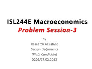 ISL244E Macroeconomics Problem Session -3