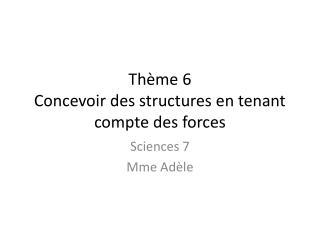 Thème 6 Concevoir des structures en tenant compte des forces