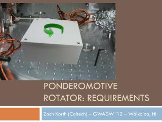Ponderomotive  rotator: requirements