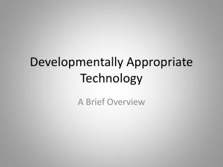 Developmentally Appropriate Technology
