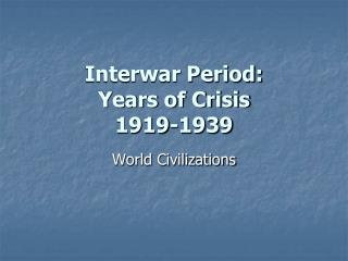 Interwar Period: Years of Crisis 1919-1939
