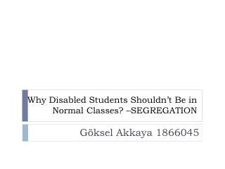 Why Disabled Students Shouldn't Be  in Normal  Classes ? –SEGREGATION