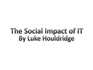 The Social Impact of IT