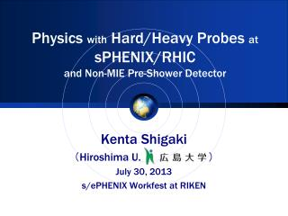Physics  with  Hard/Heavy Probes  at sPHENIX /RHIC and Non-MIE Pre-Shower Detector