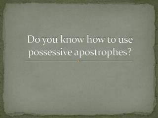 Do you know how to use possessive apostrophes?
