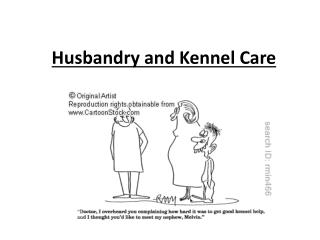 Husbandry and Kennel Care