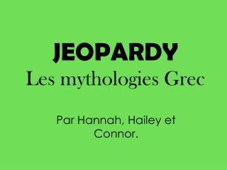 JEOPARDY Les  mythologies  Grec