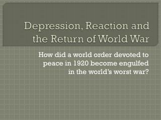 Depression, Reaction and the Return of World War