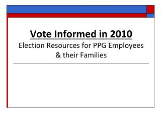 Vote Informed in 2010 Election Resources for PPG Employees & their Families