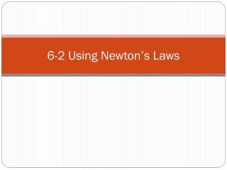 6-2 Using Newton�s Laws