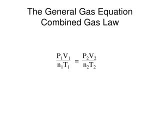 The General Gas Equation Combined Gas Law