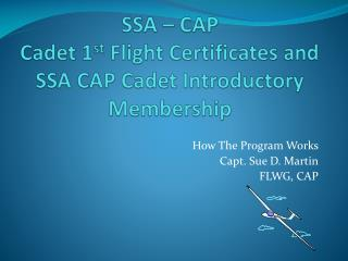 SSA – CAP  Cadet 1 st  Flight Certificates and  SSA CAP Cadet  Introductory Membership