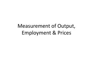 Measurement of Output, Employment & Prices