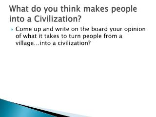 What do you think makes people into a Civilization?