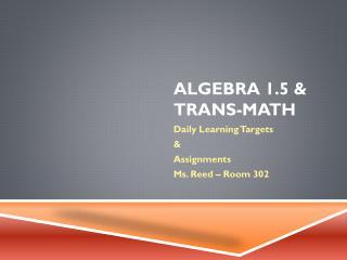 Algebra 1.5 & Trans-Math