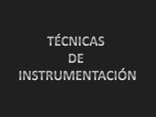 TÉCNICAS  DE  INSTRUMENTACIÓN