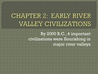CHAPTER 2:  EARLY RIVER VALLEY CIVILIZATIONS