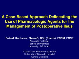 Robert MacLaren, PharmD, BSc (Pharm), FCCM, FCCP Associate Professor School of Pharmacy