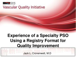 Experience of a Specialty PSO Using a Registry Format for   Quality Improvement