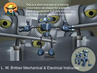 L. W. Brittian Mechanical  Electrical Instructor