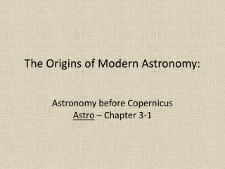 The Origins of Modern Astronomy: