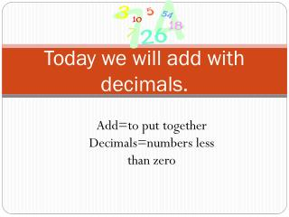 Today we will add with decimals.