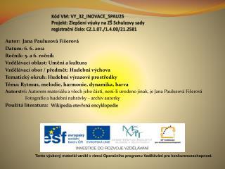 Autor:  Jana Paulusová Fišerová Datum: 6. 6. 2012 Ročník: 5. a 6. ročník