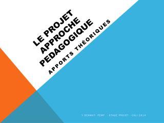 Le  projet APPROCHE PEDAGOGIQUE