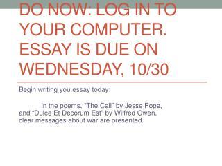Do now: Log in to your computer. essay is Due on Wednesday, 10/30