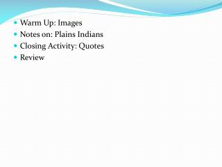 Warm Up: Images Notes on: Plains Indians Closing Activity: Quotes Review