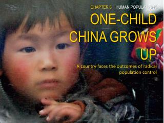 ONE-CHILD  CHINA GROWS UP A country faces the outcomes of radical population control