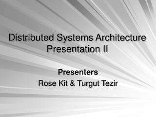 Distributed Systems Architecture  Presentation II