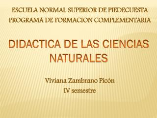 ESCUELA NORMAL SUPERIOR DE PIEDECUESTA PROGRAMA DE FORMACION COMPLEMENTARIA Viviana Zambrano Picón