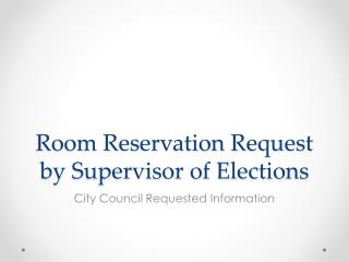 Room Reservation Request by Supervisor of Elections