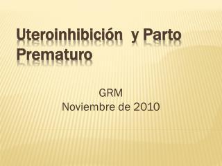 Uteroinhibici n  y Parto Prematuro