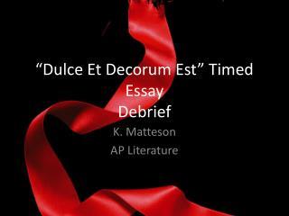 """ Dulce  Et Decorum  Est ""  Timed Essay  Debrief"