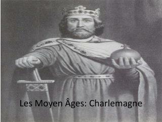 L es Moyen �ges :  Charlemagne