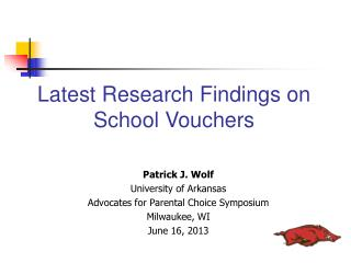 Patrick J. Wolf University of Arkansas Advocates for Parental Choice Symposium Milwaukee, WI