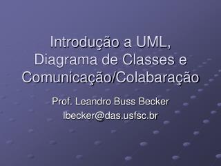 Introdu ção  a UML, Diagrama de Classes e Comunicação/ Colabaração