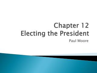 Chapter 12 Electing the President