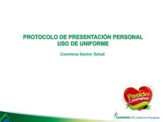 PROTOCOLO DE PRESENTACIÓN PERSONAL USO DE UNIFORME