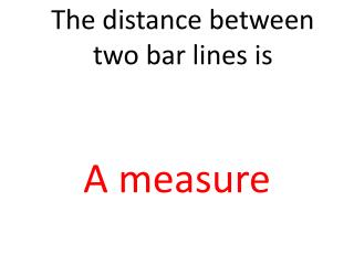 The distance between two bar lines is